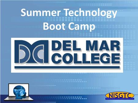 Summer Technology Boot Camp Your Logo. The Potential to Earn FREE Information Technology (IT), Computer Science (CS) and Geospatial Technology (GST) Workforce.