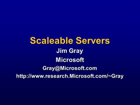 Scaleable Servers Jim Gray