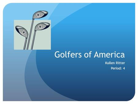 Golfers of America Kullen Ritter Period: 4. Orient Golf & Country Club Lunch Dinner Club Bar Pro Shop Driving Range.
