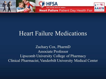 Heart Failure Medications Zachary Cox, PharmD Associate Professor Lipscomb University College of Pharmacy Clinical Pharmacist, Vanderbilt University Medical.