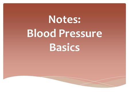 Notes: Blood Pressure Basics.  Directions: GLUE the picture and procedure for MEASUREING BLOOD PRESSURE on the next blank page of your science notebook.
