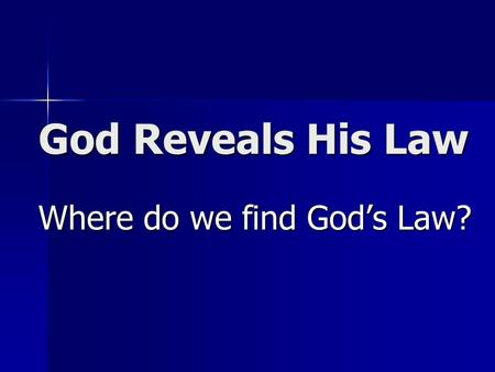 God Reveals His Law Where do we find God's Law? Question #1 Where is one place we find God's law? Where is one place we find God's law?
