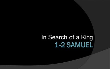 In Search of a King. 1 Samuel 2:11-36 12 Now the sons of Eli were worthless men; they did not know the L ORD 13 and the custom of the priests with the.