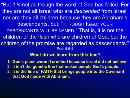 "1 ""But it is not as though the word of God has failed. For they are not all Israel who are descended from Israel; nor are they all children because they."