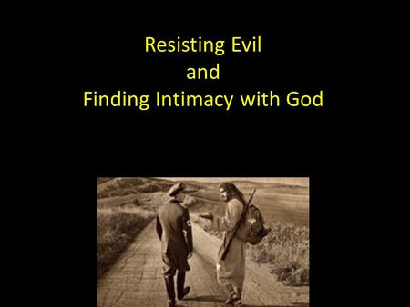 "Resisting Evil and Finding Intimacy with God. thegardenworshipcenter.com Resist Temptation Romans 13.14 HCSB: ""…put on the Lord Jesus Christ, and make."