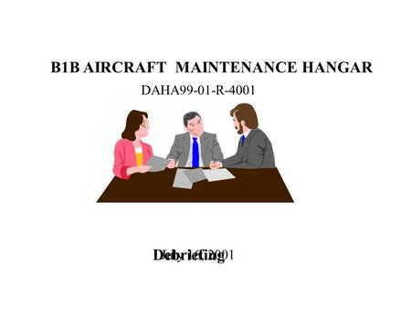B1B AIRCRAFT MAINTENANCE HANGAR DAHA99-01-R-4001 Debriefing July 16, 2001.