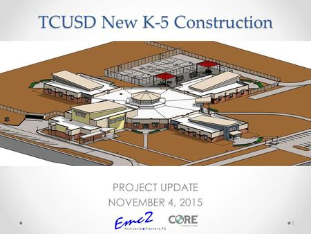 TCUSD New K-5 Construction PROJECT UPDATE NOVEMBER 4, 2015 1.