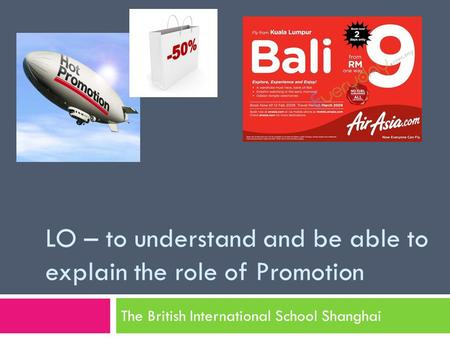 LO – to understand and be able to explain the role of Promotion The British International School Shanghai.