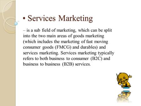 Services Marketing Services Marketing – is a sub field of marketing, which can be split into the two main areas of goods marketing (which includes the.