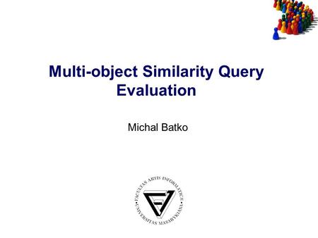 Multi-object Similarity Query Evaluation Michal Batko.