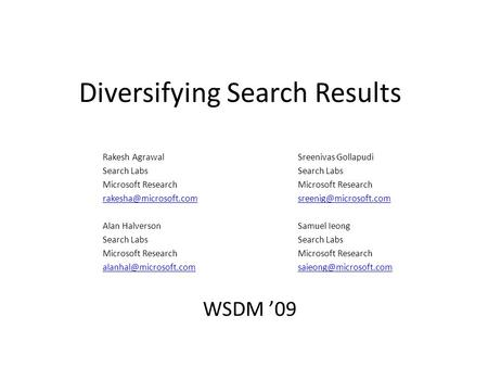 Diversifying Search Results Rakesh AgrawalSreenivas GollapudiSearch LabsMicrosoft Research Alan HalversonSamuel.