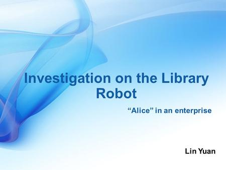 "Investigation on the Library Robot ""Alice"" in an enterprise Lin Yuan."