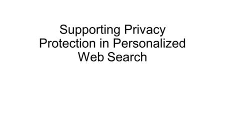Supporting Privacy Protection in Personalized Web Search.