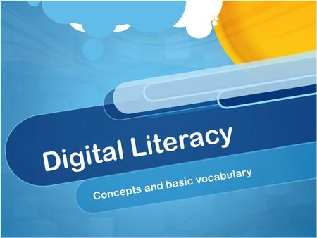 Digital Literacy Concepts and basic vocabulary. Digital Literacy Knowledge, skills, and behaviors used in digital devices (computers, tablets, smartphones)