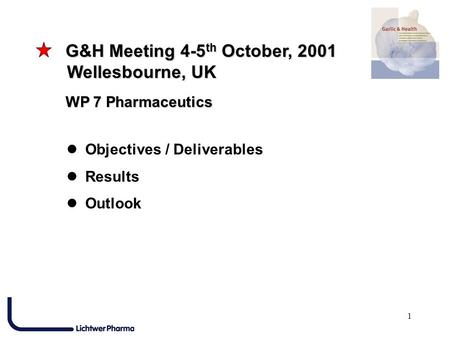 1 G&H Meeting 4-5 th October, 2001 G&H Meeting 4-5 th October, 2001 Wellesbourne, UK Wellesbourne, UK WP 7 Pharmaceutics WP 7 Pharmaceutics Objectives.