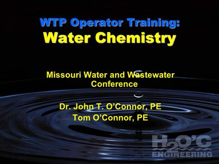WTP Operator Training: Water Chemistry Missouri Water and Wastewater Conference Dr. John T. O'Connor, PE Tom O'Connor, PE.