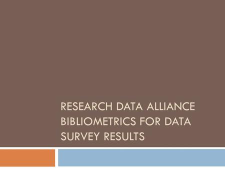 RESEARCH DATA ALLIANCE BIBLIOMETRICS FOR DATA SURVEY RESULTS.