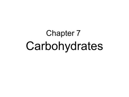 Chapter 7 Carbohydrates.