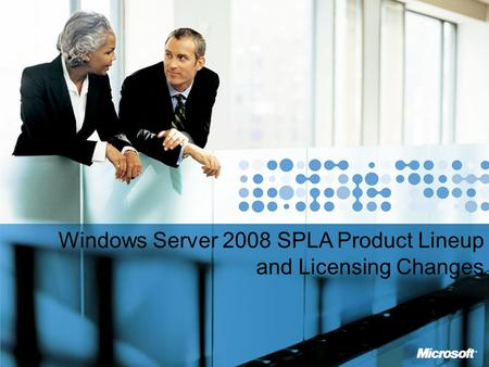 MICROSOFT CONFIDENTIAL Windows Server 2008 SPLA Product Lineup and Licensing Changes.