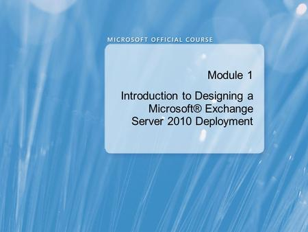 Module 1 Introduction to Designing a Microsoft® Exchange Server 2010 Deployment.