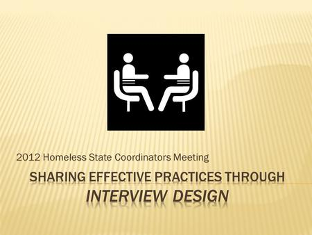 2012 Homeless State Coordinators Meeting.  Interviews – Each person asks a question of the person opposite him/her and person opposite asks a question;