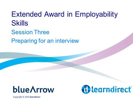 Extended Award in Employability Skills Session Three Preparing for an interview.