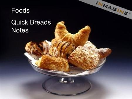 Foods Quick Breads Notes. What is a Quick Bread? A quick bread is one that takes a short amount of time to prepare and bake. –Biscuits –Muffins –Pancakes.
