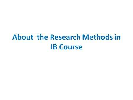 About the Research Methods in IB Course. Slides will be on the MyCourses page after the class Other material will also be made available through MyCourses.