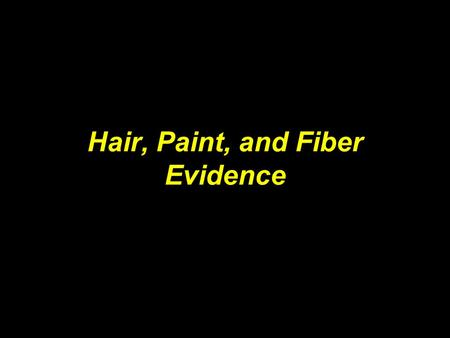 Hair, Paint, and Fiber Evidence. A. Morphology of hair –1. HAIR IS AN APPENDAGE OF THE SKIN THAT GROWS OUT OF AN ORGAN KNOWN AS A HAIR FOLLICLE.