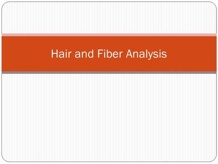 Hair and Fiber Analysis. Introduction Color Structure Morphology Used to be the most useful forensic characteristics DNA is now obtained from cells in.