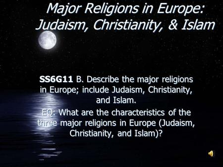 Major Religions in Europe: Judaism, Christianity, & Islam SS6G11 B. Describe the major religions in Europe; include Judaism, Christianity, and Islam. EQ: