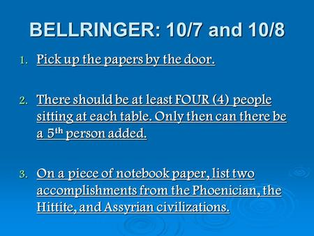 BELLRINGER: 10/7 and 10/8 1. Pick up the papers by the door. 2. There should be at least FOUR (4) people sitting at each table. Only then can there be.