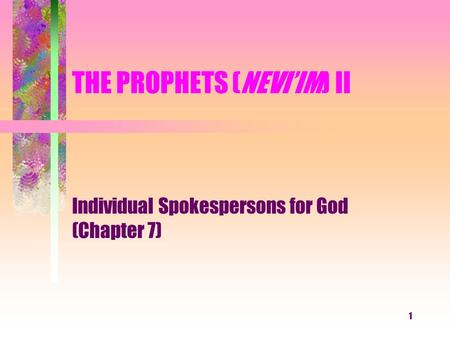 1 THE PROPHETS (NEVI'IM) II Individual Spokespersons for God (Chapter 7)
