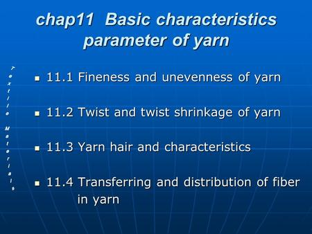 Chap11 Basic characteristics parameter of yarn 11.1 Fineness and unevenness of yarn 11.1 Fineness and unevenness of yarn 11.2 Twist and twist shrinkage.