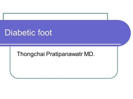Diabetic foot Thongchai Pratipanawatr MD.. Site of Diabetic foot ulcers Site% Toe51 Plantar metatatarsal and mid foot 28 Dorsum of foot14 Multiple ulcers7.