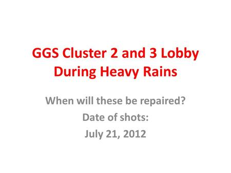 GGS Cluster 2 and 3 Lobby During Heavy Rains When will these be repaired? Date of shots: July 21, 2012.