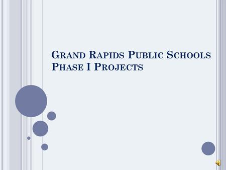G RAND R APIDS P UBLIC S CHOOLS P HASE I P ROJECTS.