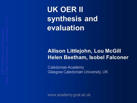 OER synthesis and evaluation Phase II Start-Up Meeting – September 2010 UK OER II synthesis and evaluation Allison Littlejohn, Lou McGill Helen Beetham,