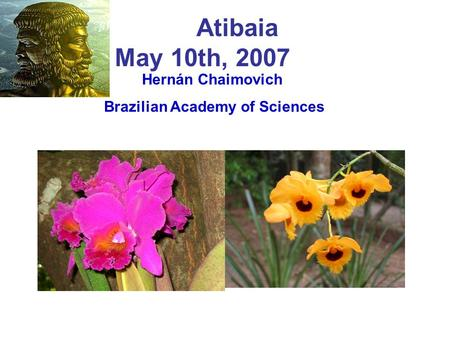 Hernán Chaimovich Brazilian Academy of Sciences Atibaia May 10th, 2007.