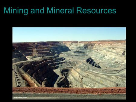 Mining and Mineral Resources. B. Describe the different types of mining and associated processes a. First step: Find an ore deposit! Companies use instruments.