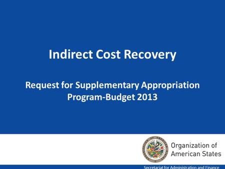 1 Indirect Cost Recovery Request for Supplementary Appropriation Program-Budget 2013 Secretariat for Administration and Finance.
