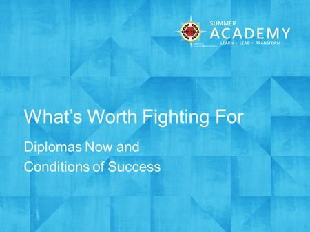 What's Worth Fighting For Diplomas Now and Conditions of Success.