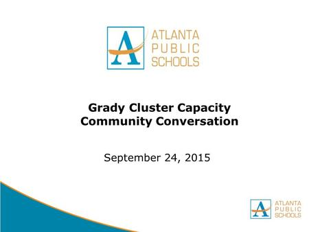 DRAFT Grady Cluster Capacity Community Conversation September 24, 2015.