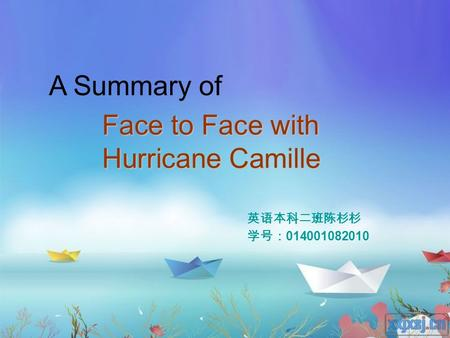 Face to Face with Hurricane Camille 英语本科二班陈杉杉 学号: 014001082010 A Summary of.