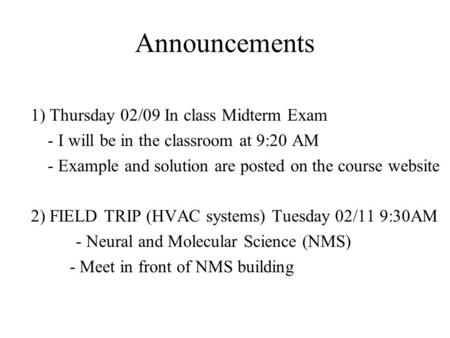 Announcements 1) Thursday 02/09 In class Midterm Exam - I will be in the classroom at 9:20 AM - Example and solution are posted on the course website 2)