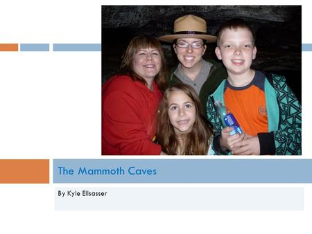 By Kyle Ellsasser The Mammoth Caves. When it became a park and why  The Mammoth Caves became a national park in 1926. It contains a wonderful cave ecosystem.