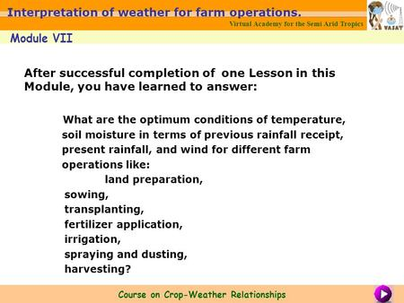 After successful completion of one Lesson in this Module, you have learned to answer: What are the optimum conditions of temperature, soil moisture in.