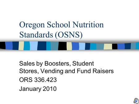 Oregon School Nutrition Standards (OSNS) Sales by Boosters, Student Stores, Vending and Fund Raisers ORS 336.423 January 2010.