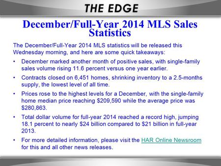 December/Full-Year 2014 MLS Sales Statistics The December/Full-Year 2014 MLS statistics will be released this Wednesday morning, and here are some quick.