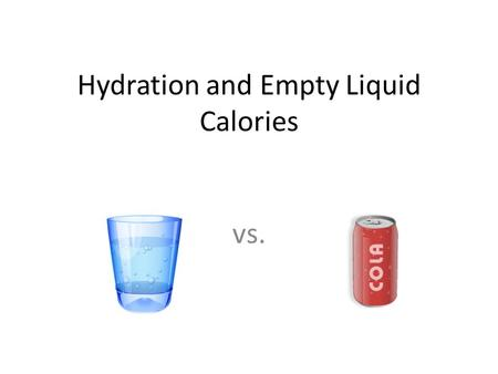 "Hydration and Empty Liquid Calories vs.. ""GO"" Beverages How often do you drink one of the following? – Sparking water -plain water – 100% fruit juice."